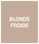 BLONDS FROIDS