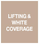 LIFTING & WHITE COVERAGE