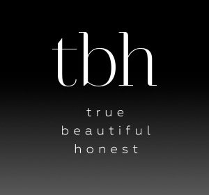 tbh - true beautiful honest